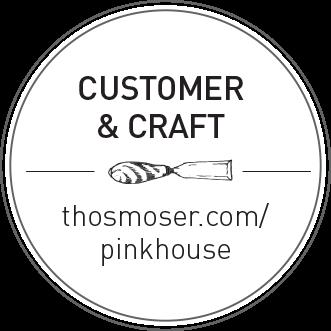 Customer and Craft - thosmoser.com/pinkhouse